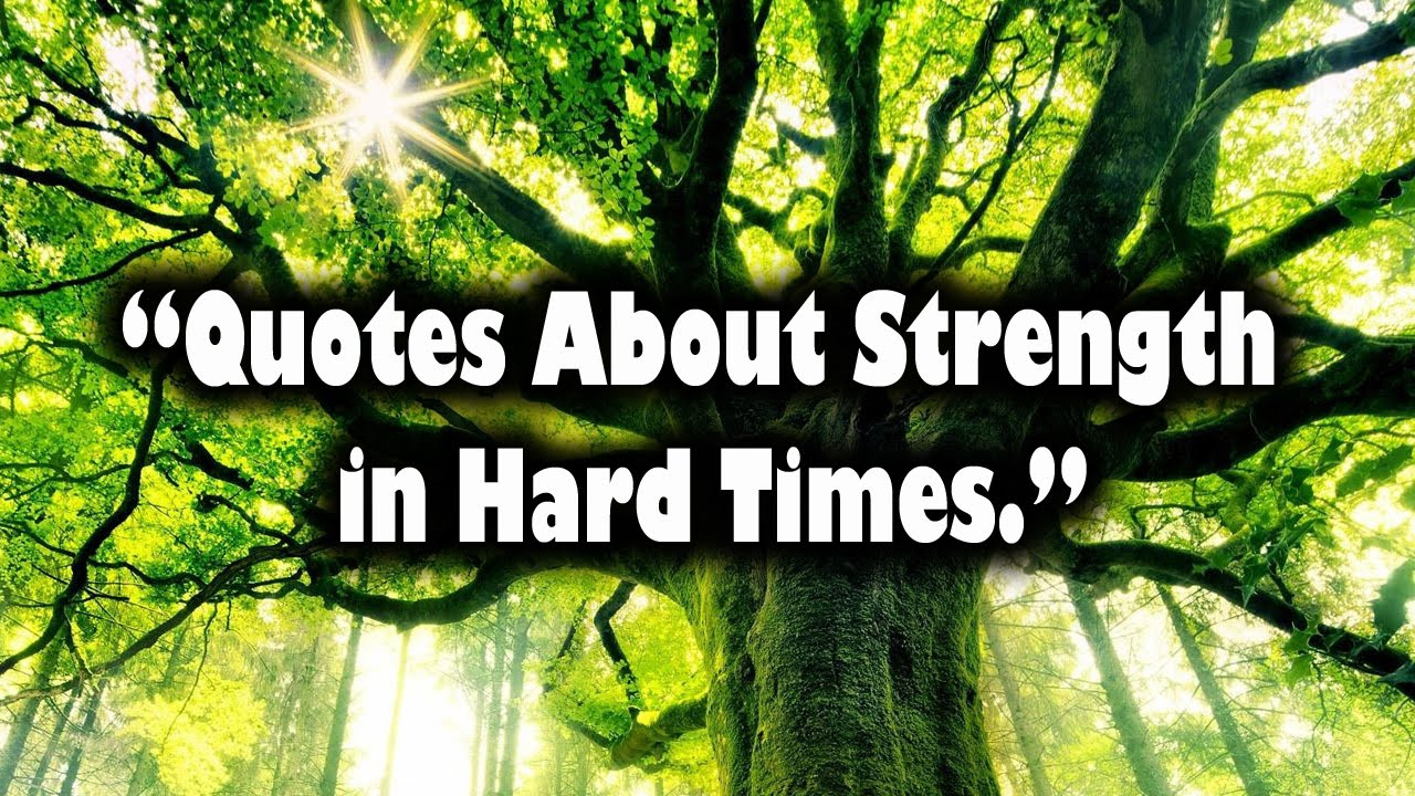 Quotes About Strength Quotes About Strength In Hard Times  Youtube