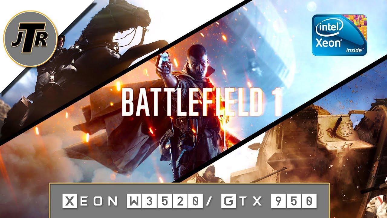 Best Xeon For Gaming 2020 Battlefield 1  High  Xeon W3520/ GTX 950  The $140 Better than