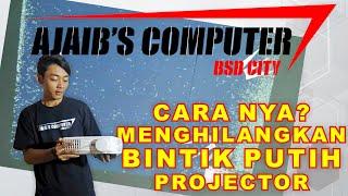 Service Projector - Hilangkan Bintik Putih - Ajaibs Computer BSD City