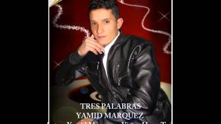 TRES PALABRAS YAMID MARQUEZ