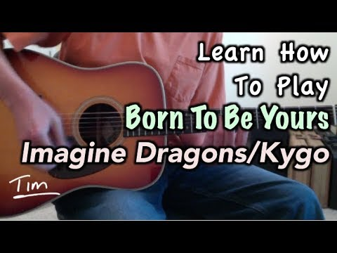 Imagine Dragons and Kygo Born To Be Yours Guitar Lesson, Chords, And Tutorial