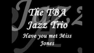 TBA JAZZ TRIO - Have you met Miss Jones