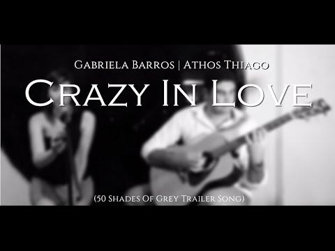 Crazy In Love | 50 Shades Of Grey | ( Beyoncé Cover ) By Gabriela Barros e Athos Thiago