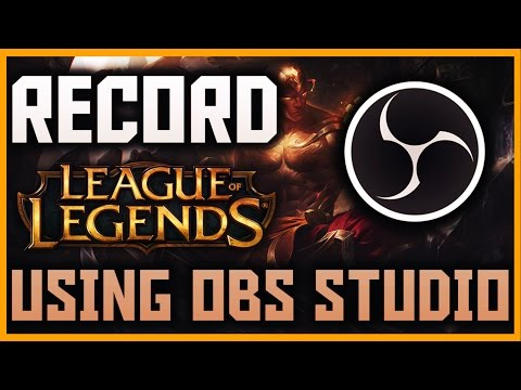 How To Record League of Legends Using OBS Studio For Free 2017 | OBS Tutorial 2017 | PC/Mac