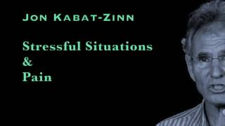 Jon Kabat Zinn - Stressful Situations & Pain
