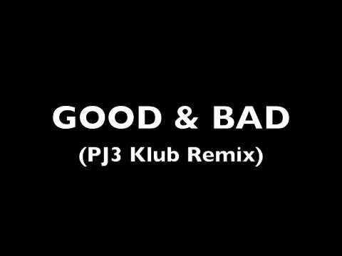 GOOD & BAD (PJ3 Klub Remix) -- J Moss