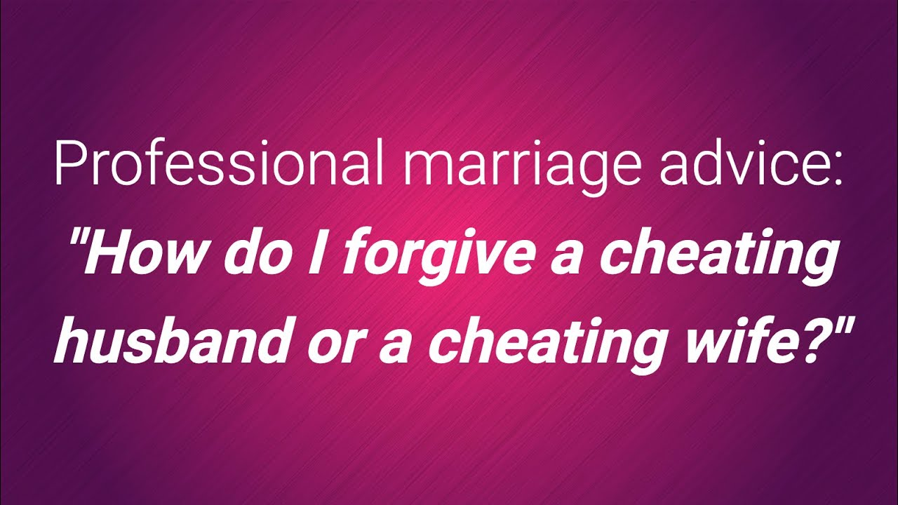 Forgive cheating husband