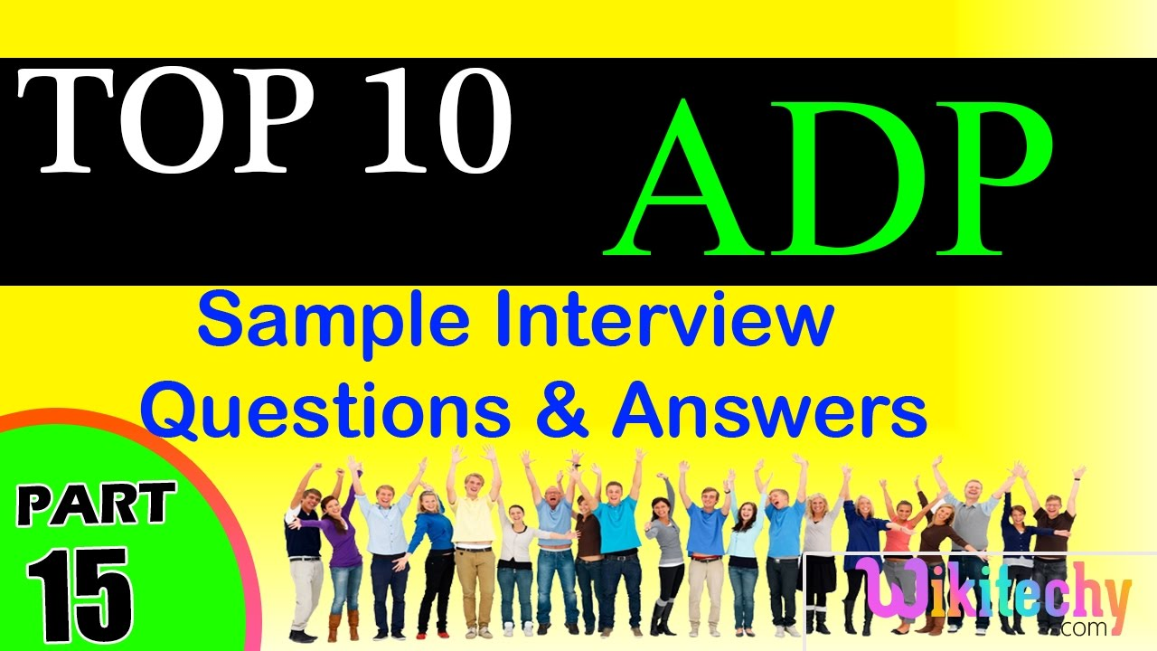 adp top most important interview questions and answers for adp top most important interview questions and answers for freshers experienced videos tips