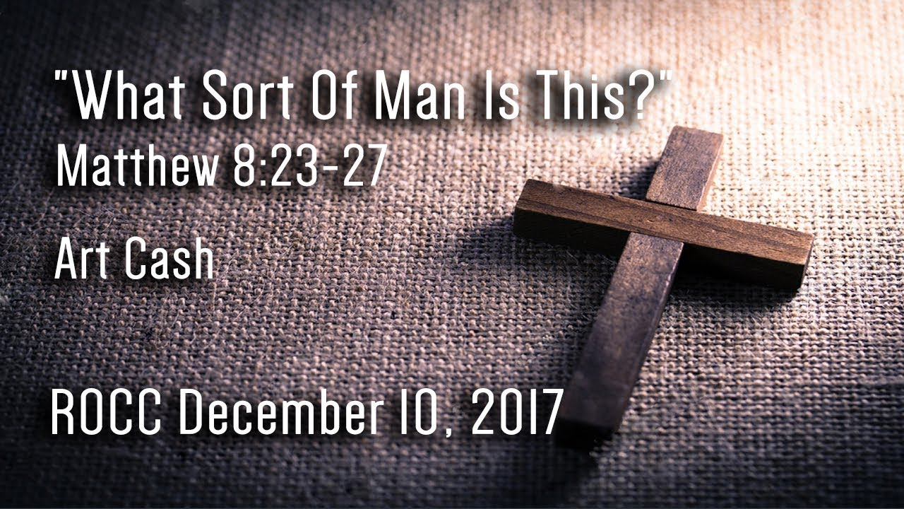 Rocc December 10 2017 What Sort Of Man Is This Matthew 823 27