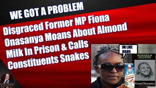 Disgraced Former MP Fiona Onasanya Moans About Almond Milk In Prison & Constituents Who Shunned Her