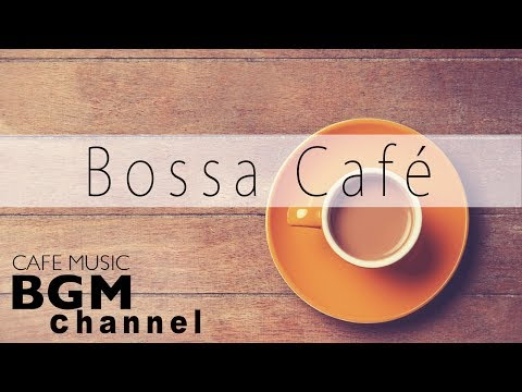 Bossa Nova Music - Relaxing Cafe Music - Bossa Nova & Jazz Music For Work, Study