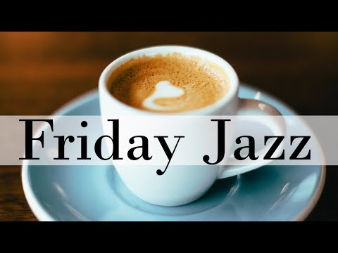 FRIDAY Jazz: Morning Coffee  Bossa Nova Jazz Music to Start the Positive Day