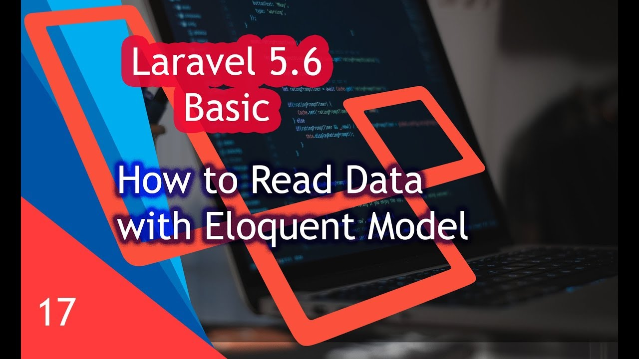 How to Read Data from Database With Eloquent Model - Laravel 5 6 for  Beginner