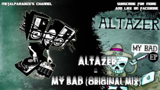 Altazer - My Bad (Original Mix)