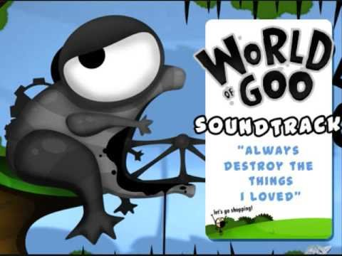Always Destroy The Things I Loved - World Of Goo