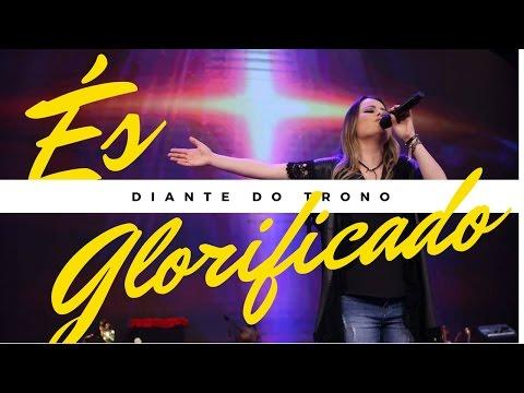 És Glorificado (NOVA MUSICA) Diante do Trono - Ana Paula Valadão