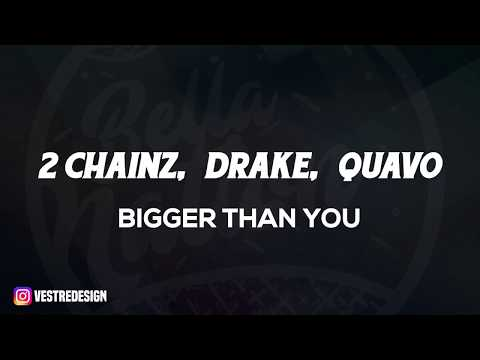 2 Chainz - Bigger Than You ft. Drake, Quavo (Lyrics) ᴴᴰ🎵