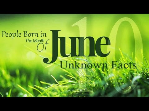 Top 10 Unknown Facts about People born in June | Do You Know?
