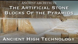 The Artificial Pyramid Casing Stones: Ancient Geopolymer High Technology | Ancient Architects