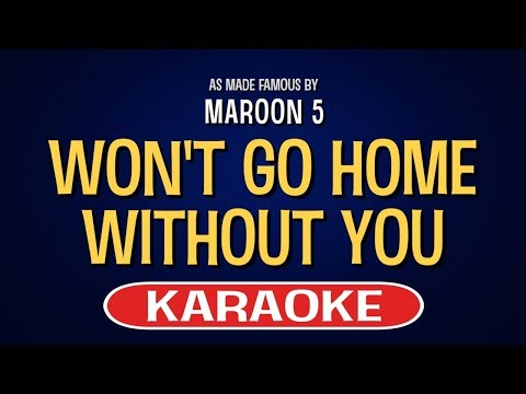 Won't Go Home Without You | Karaoke Version in the style of Maroon 5