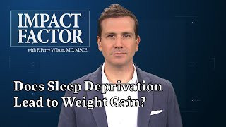 Does Sleep Deprivation Lead to Weight Gain?