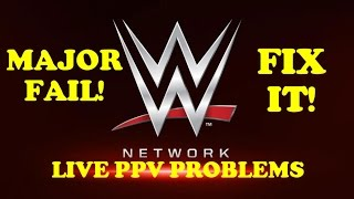 WWE Network Major Live PPV Problems!