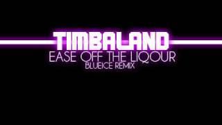 Timbaland - Ease Off The Liquor (Blueice Radio Edit.)