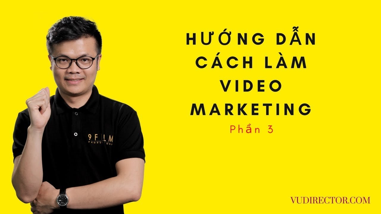 Hướng Dẫn Cách Làm Video Marketing – Công thức sáng tạo video marketing tối giản [phần 3]