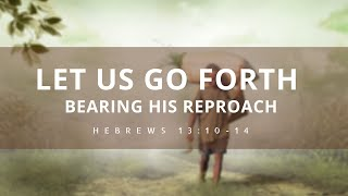 Let Us Go Forth Bearing His Reproach: Sunday Evening Service 8/16/20