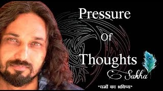 Pressure of Thoughts (For Meditators)- Journey with Sakha
