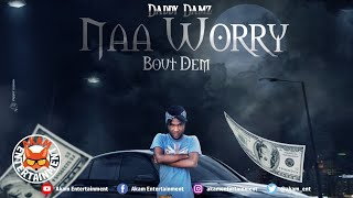 Daddy Damz - Naa Worry Bout Dem - February 2020