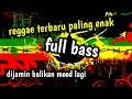 Dj Slow Full Bass Versi Reggae Terpopuler 2021 Paling Enak Buat Santai