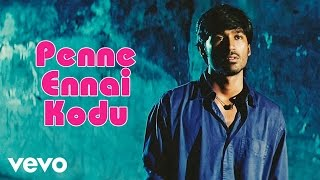Download Hindi Video Songs - Yaaradi Nee Mohini - Penne Ennai Kodu Video | Dhanush | Yuvanshankar Raja