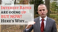 Interest Rates Are Going Up! Here's Why You HAVE To Buy RIGHT NOW!