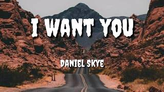 Daniel Skye - I Want You (Lirik Video)