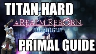 Final Fantasy XIV: A Realm Reborn - Primal Battle: TITAN Guide (Hard) Warrior Tank POV