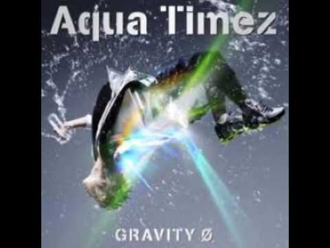 Aqua Timez - Gravity