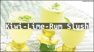 Recipe Kiwi-Lime-Rum Slush