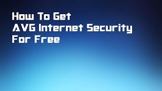 How to Get AVG Internet Security 2016 Free