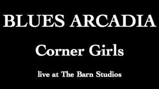 Blues Arcadia - Corner Girls (Live @ The Barn Studios)
