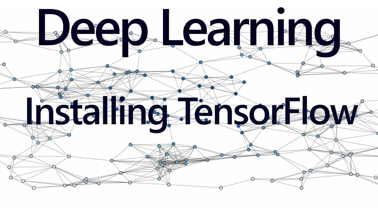 Installing TensorFlow - Deep Learning with TensorFlow