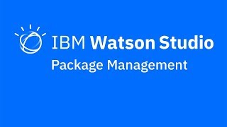 Video thumbnail for Package management in IBM Watson Studio