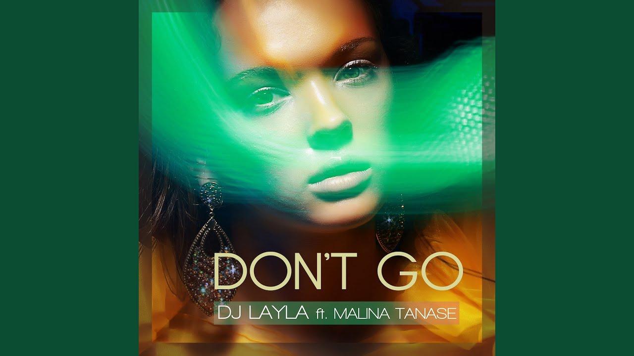 DJ LAYLA FEAT MALINA TANASE DON T GO СКАЧАТЬ БЕСПЛАТНО