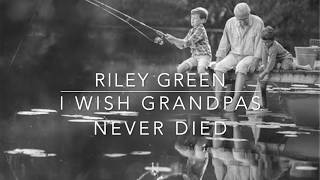 Riley Green - I Wish Grandpas Never Died (Lyrics)