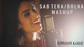 Sab Tera - Baaghi / Bolna Mashup | Arijit Singh | Armaan Malik | Female Version Cover - Simran Kaur