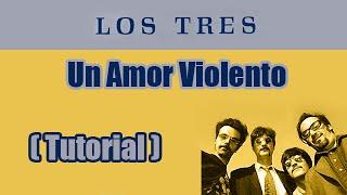 Un Amor Violento - Los Tres - Tutorial