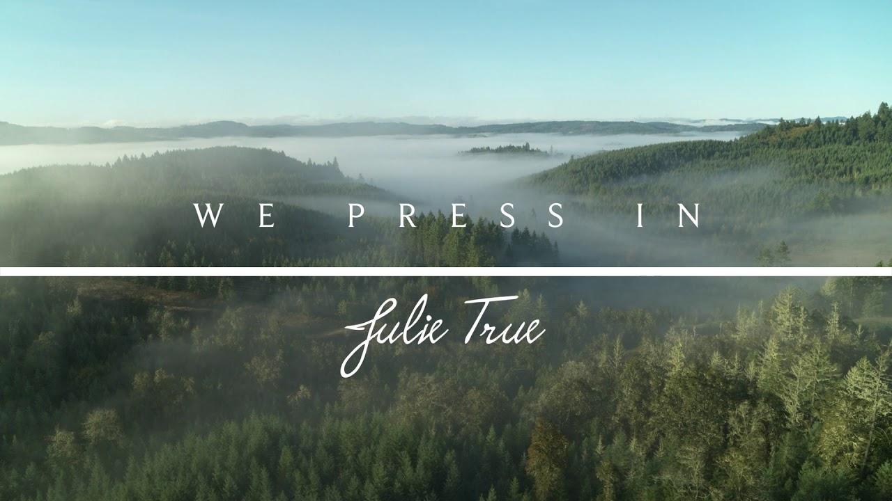 We Press In - Julie True // Healing Love