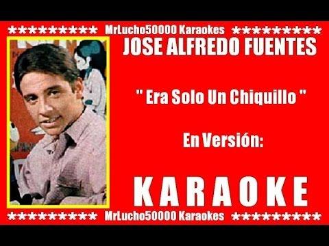 José Alfredo Fuentes - Era Solo Un Chiquillo  ( KARAOKE DEMO Nº 01 )