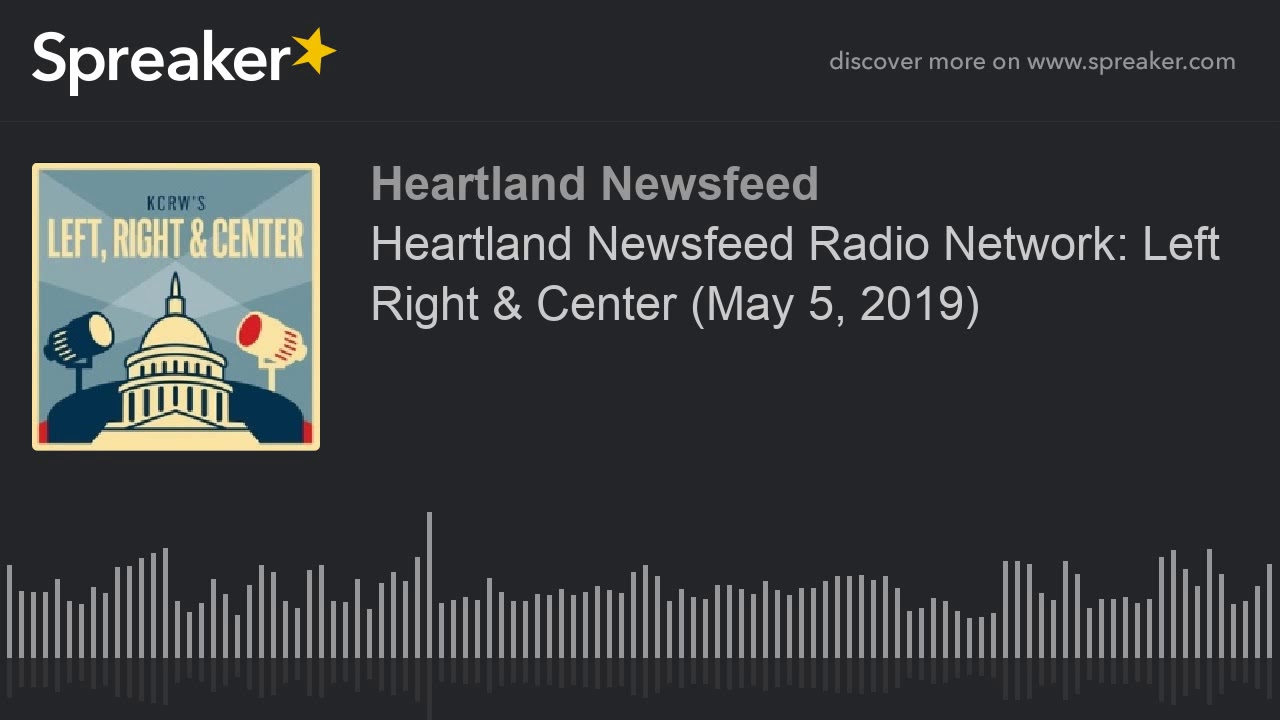 Download Heartland Newsfeed Radio Network: Left Right & Center (May 5, 2019)