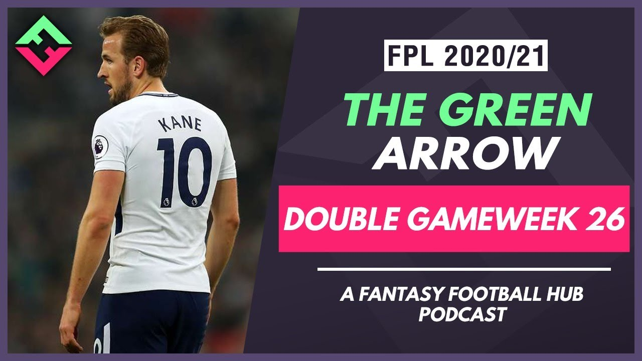 FPL Double Gameweek 26 Preview | The Green Arrow Podcast | Fantasy Premier League Tips 20/21